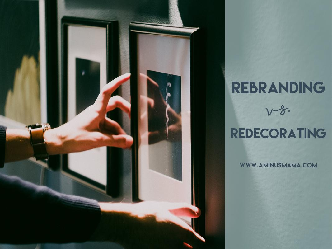 Rebranding vs. Redecorating