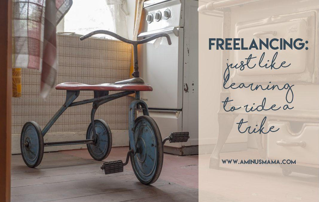 Freelancing: Just Like Learning to Ride a Trike