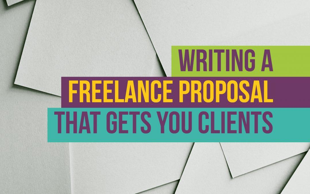 Tips for Writing a Freelance Proposal That Gets You Clients